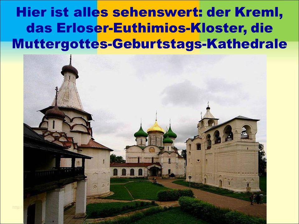 Hier ist alles sehenswert: der Kreml, das Erloser-Euthimios-Kloster, die Muttergottes-Geburtstags-Kathedrale