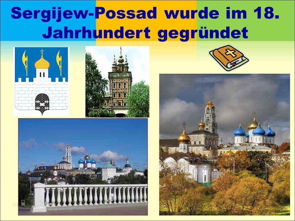 Sergijew-Possad wurde im 18. Jahrhundert gegründet