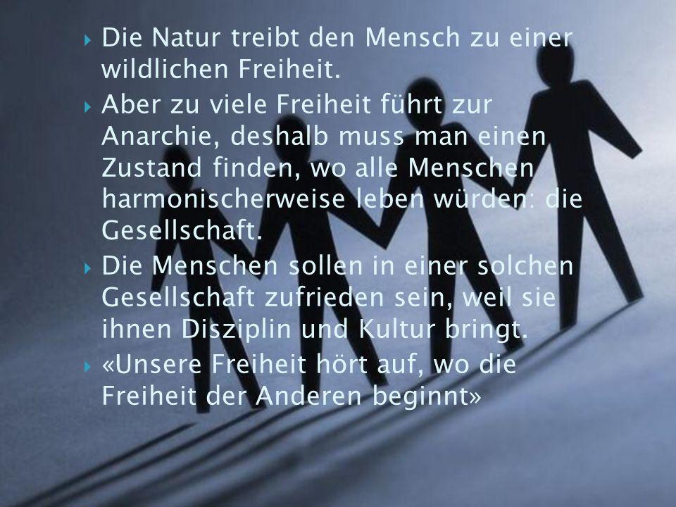  Die Natur treibt den Mensch zu einer wildlichen Freiheit.