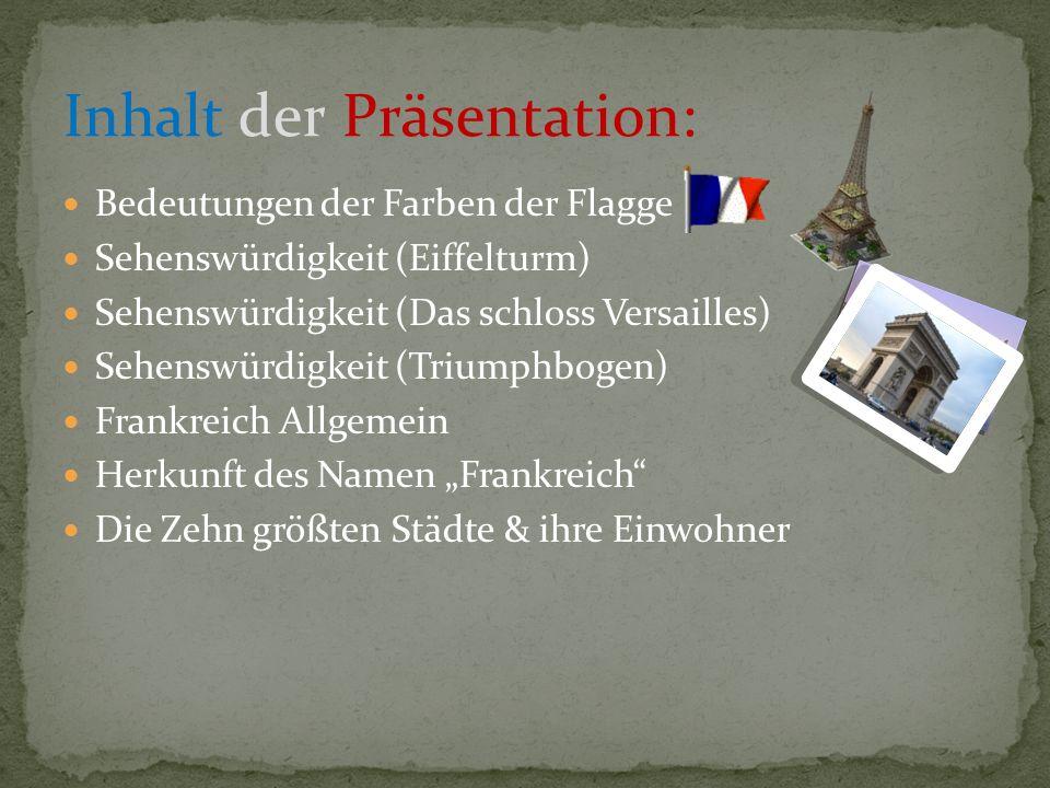 Bedeutungen der Farben der Flagge Sehenswürdigkeit (Eiffelturm) Sehenswürdigkeit (Das schloss Versailles) Sehenswürdigkeit (Triumphbogen) Frankreich A