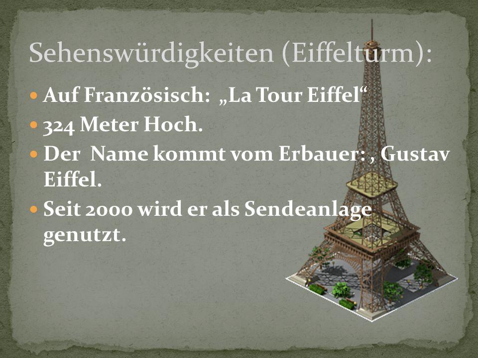 """Auf Französisch: """"La Tour Eiffel"""" 324 Meter Hoch. Der Name kommt vom Erbauer:, Gustav Eiffel. Seit 2000 wird er als Sendeanlage genutzt. Sehenswürdigk"""