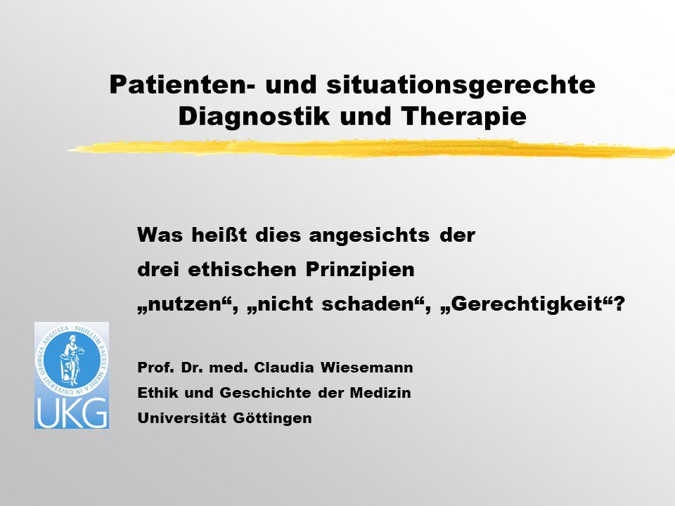 """Patienten- und situationsgerechte Diagnostik und Therapie Was heißt dies angesichts der drei ethischen Prinzipien """"nutzen , """"nicht schaden , """"Gerechtigkeit ."""