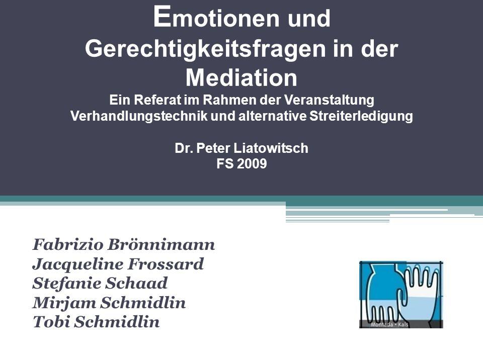 E motionen und Gerechtigkeitsfragen in der Mediation Ein Referat im Rahmen der Veranstaltung Verhandlungstechnik und alternative Streiterledigung Dr.