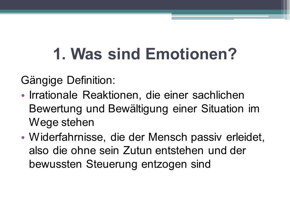 1. Was sind Emotionen? Gängige Definition: Irrationale Reaktionen, die einer sachlichen Bewertung und Bewältigung einer Situation im Wege stehen Wider