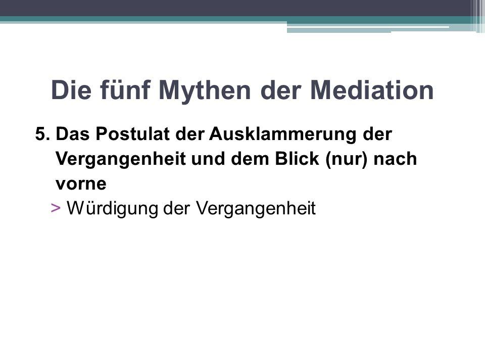 Die fünf Mythen der Mediation 5. Das Postulat der Ausklammerung der Vergangenheit und dem Blick (nur) nach vorne > Würdigung der Vergangenheit