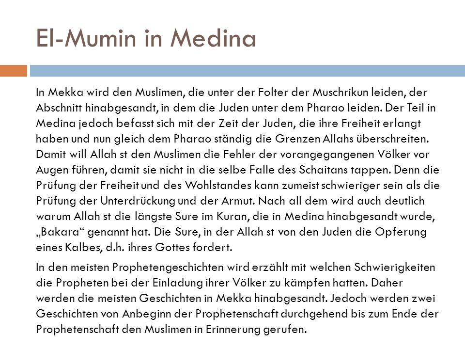 El-Mumin in Medina In Mekka wird den Muslimen, die unter der Folter der Muschrikun leiden, der Abschnitt hinabgesandt, in dem die Juden unter dem Pharao leiden.