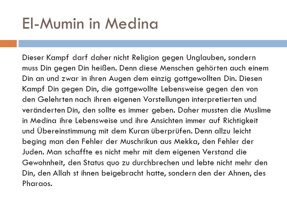 El-Mumin in Medina Dieser Kampf darf daher nicht Religion gegen Unglauben, sondern muss Din gegen Din heißen.
