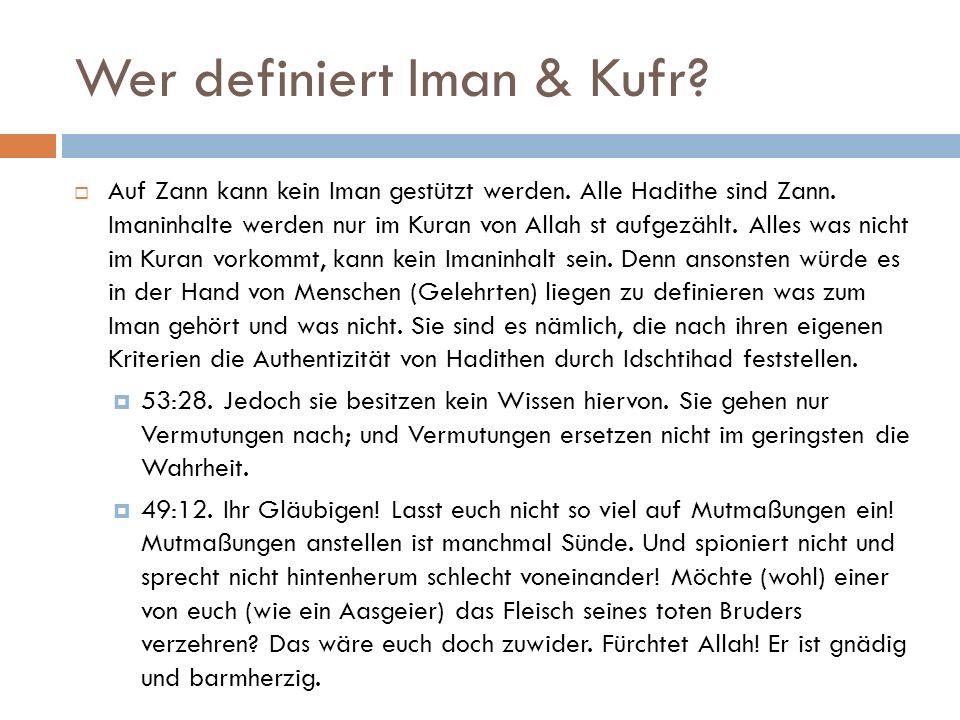 Wer definiert Iman & Kufr.  Auf Zann kann kein Iman gestützt werden.
