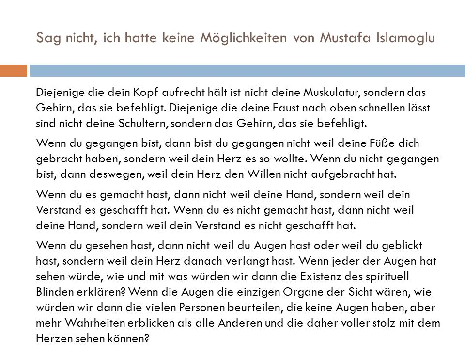 Sag nicht, ich hatte keine Möglichkeiten von Mustafa Islamoglu Diejenige die dein Kopf aufrecht hält ist nicht deine Muskulatur, sondern das Gehirn, das sie befehligt.