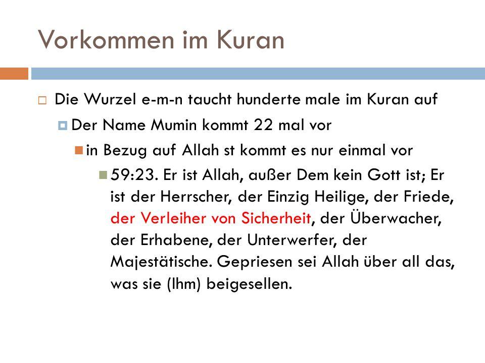 Vorkommen im Kuran  Die Wurzel e-m-n taucht hunderte male im Kuran auf  Der Name Mumin kommt 22 mal vor in Bezug auf Allah st kommt es nur einmal vor 59:23.