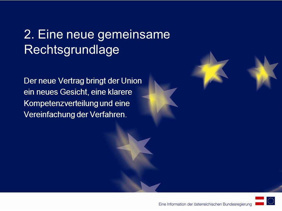 2. Eine neue gemeinsame Rechtsgrundlage Der neue Vertrag bringt der Union ein neues Gesicht, eine klarere Kompetenzverteilung und eine Vereinfachung d