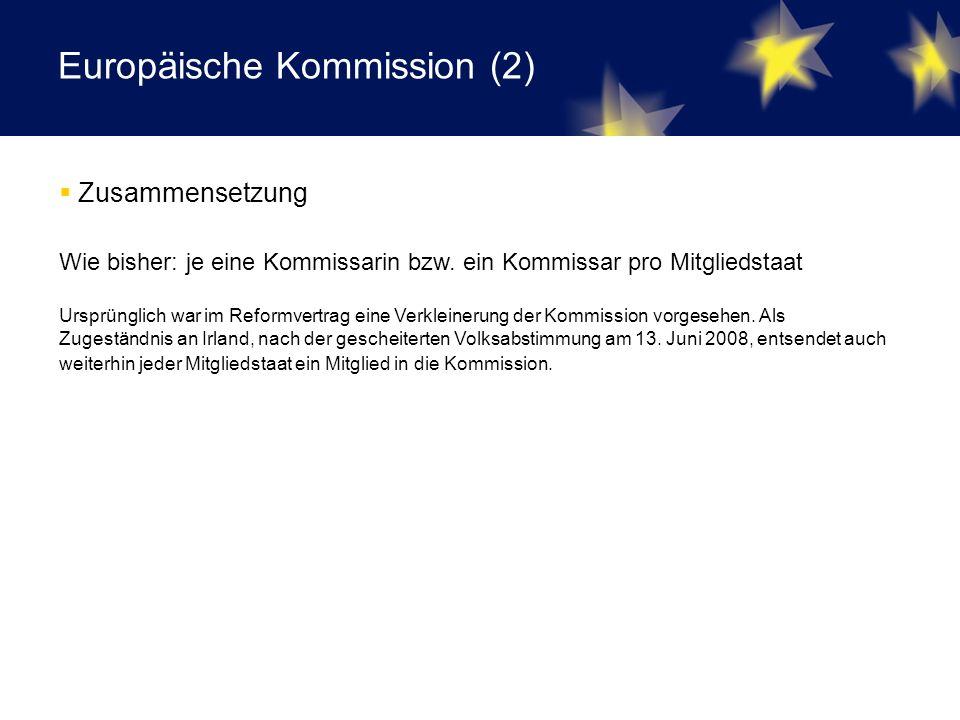 Europäische Kommission (2)  Zusammensetzung Wie bisher: je eine Kommissarin bzw.