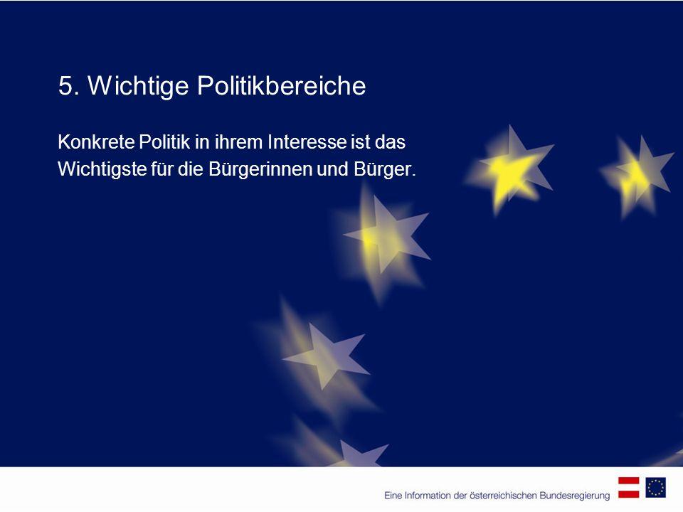 5. Wichtige Politikbereiche Konkrete Politik in ihrem Interesse ist das Wichtigste für die Bürgerinnen und Bürger.