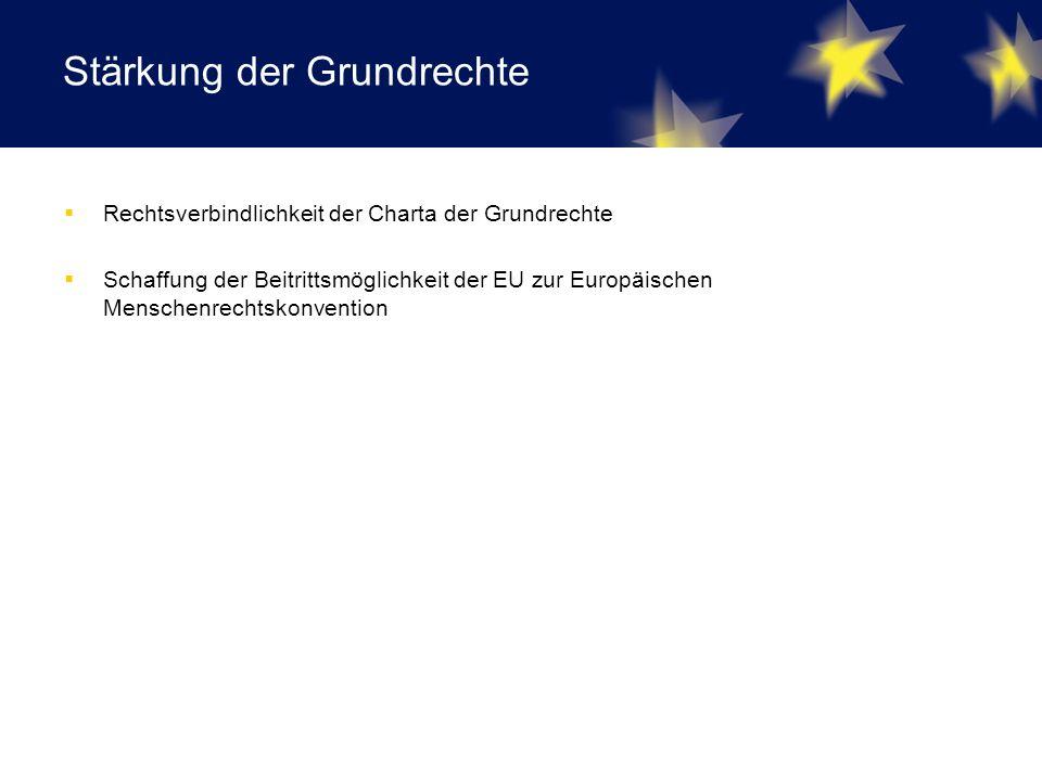 Stärkung der Grundrechte  Rechtsverbindlichkeit der Charta der Grundrechte  Schaffung der Beitrittsmöglichkeit der EU zur Europäischen Menschenrechtskonvention
