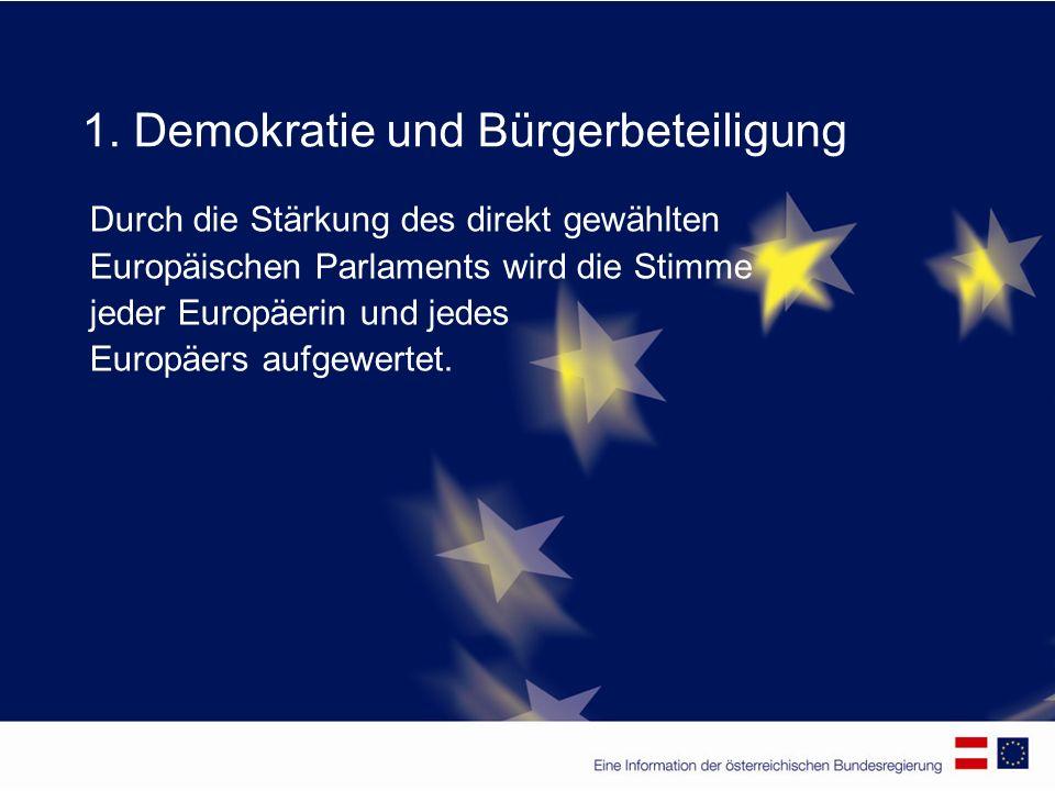 1. Demokratie und Bürgerbeteiligung Durch die Stärkung des direkt gewählten Europäischen Parlaments wird die Stimme jeder Europäerin und jedes Europäe