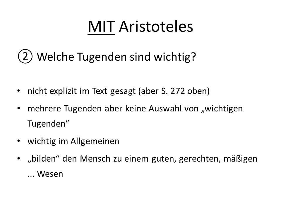 """MIT Aristoteles ② Welche Tugenden sind wichtig? nicht explizit im Text gesagt (aber S. 272 oben) mehrere Tugenden aber keine Auswahl von """"wichtigen Tu"""