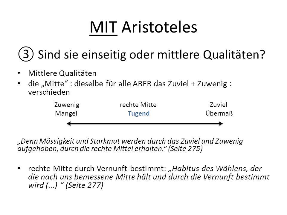 """MIT Aristoteles ③ Sind sie einseitig oder mittlere Qualitäten? Mittlere Qualitäten die """"Mitte"""" : dieselbe für alle ABER das Zuviel + Zuwenig : verschi"""