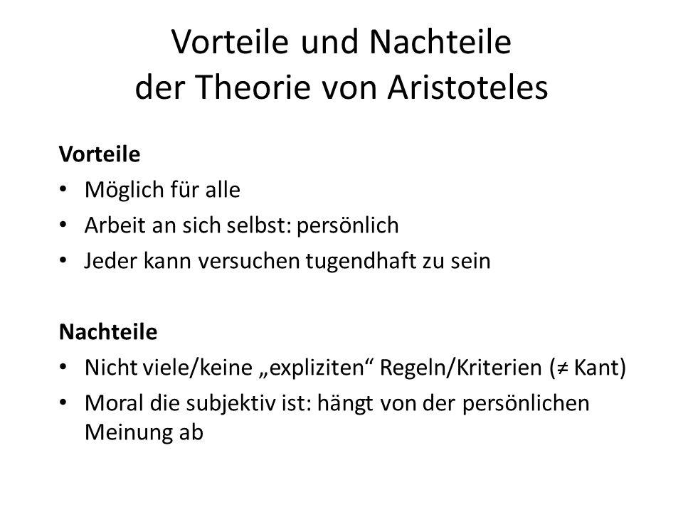 Vorteile und Nachteile der Theorie von Aristoteles Vorteile Möglich für alle Arbeit an sich selbst: persönlich Jeder kann versuchen tugendhaft zu sein