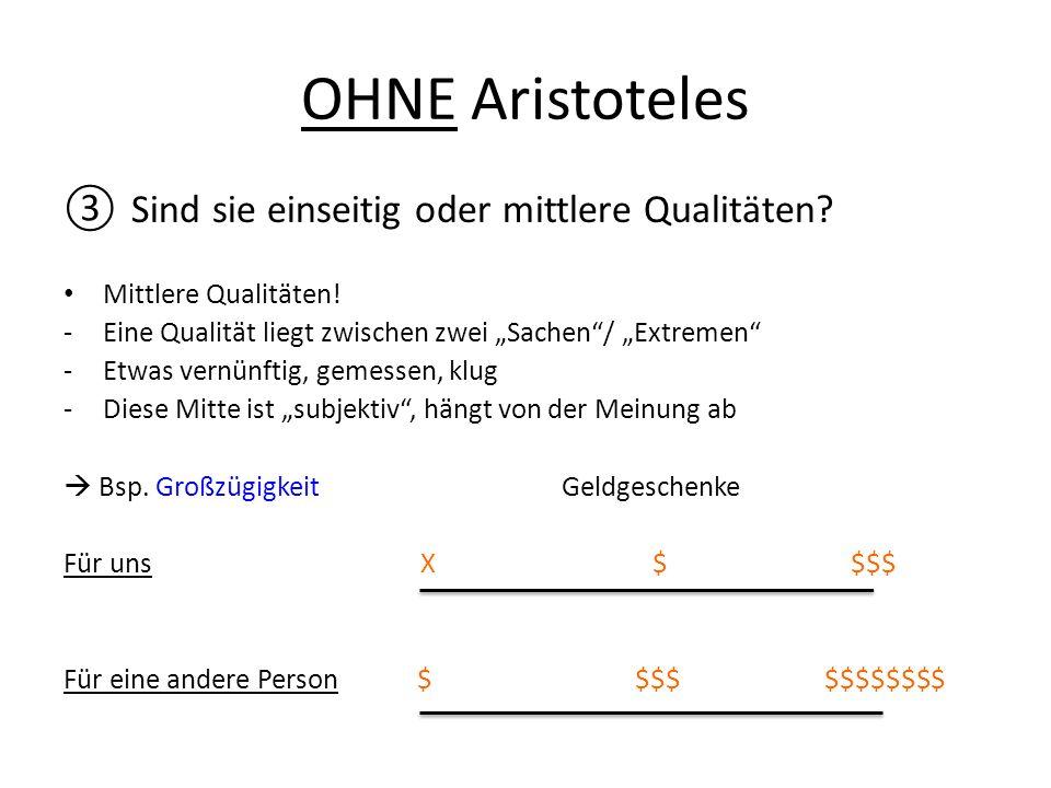 """OHNE Aristoteles ③ Sind sie einseitig oder mittlere Qualitäten? Mittlere Qualitäten! -Eine Qualität liegt zwischen zwei """"Sachen""""/ """"Extremen"""" -Etwas ve"""