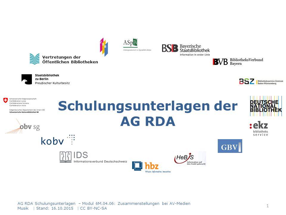 Zusammenstellungen bei AV-Medien Musik Verantwortlichkeitsangabe die sich auf die Zusammenstellung bezieht Modul 6M 42 AG RDA Schulungsunterlagen – Modul 6M.04.06: Zusammenstellungen bei AV-Medien Musik   Stand: 16.10.2015   CC BY-NC-SA