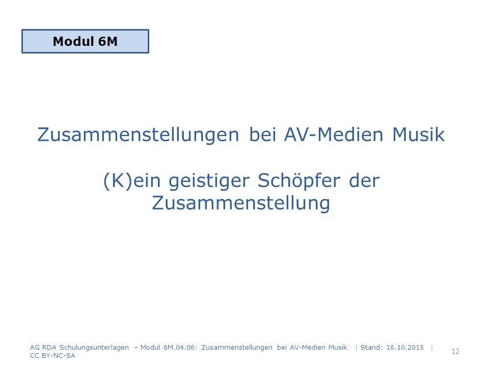 Zusammenstellungen bei AV-Medien Musik (K)ein geistiger Schöpfer der Zusammenstellung Modul 6M 12 AG RDA Schulungsunterlagen – Modul 6M.04.06: Zusamme