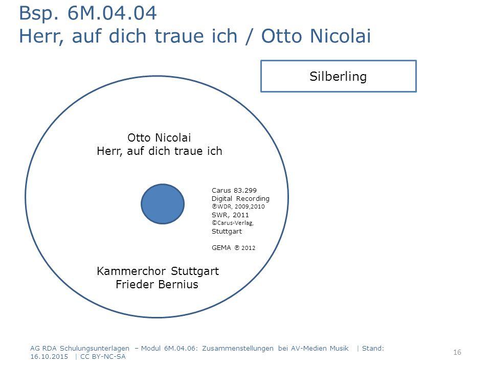 Bsp. 6M.04.04 Herr, auf dich traue ich / Otto Nicolai Silberling Otto Nicolai Herr, auf dich traue ich Carus 83.299 Digital Recording ℗WDR, 2009,2010