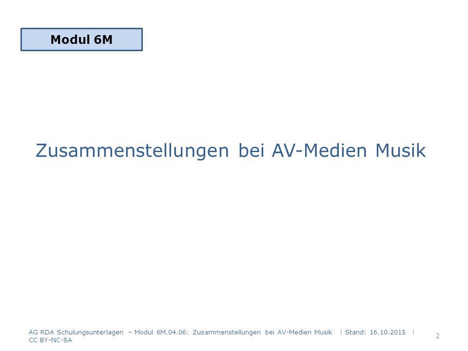 Modul 5A Teil 2.01 Zusammenstellungen – umfassende Beschreibung Modul 5A Teil 2.02 Zusammenstellungen – analytische und hierarchische Beschreibung Besonderheiten AV-Medien Musik – Präsentation und Veröffentlichungsdesign – (Be)Nutzung und Rechercheanforderungen AG RDA Schulungsunterlagen – Modul 6M.04.06: Zusammenstellungen bei AV-Medien Musik   Stand: 16.10.2015   CC BY-NC-SA 3