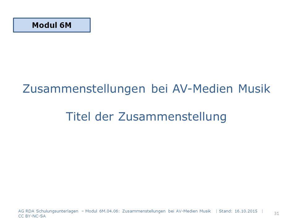 Zusammenstellungen bei AV-Medien Musik Titel der Zusammenstellung Modul 6M 31 AG RDA Schulungsunterlagen – Modul 6M.04.06: Zusammenstellungen bei AV-M