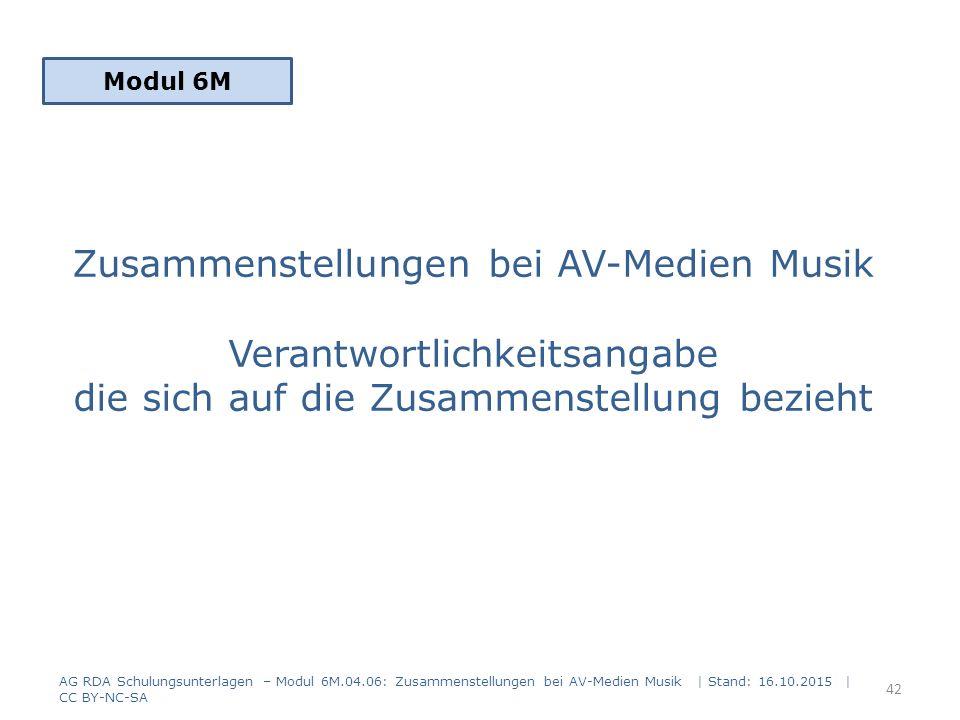 Zusammenstellungen bei AV-Medien Musik Verantwortlichkeitsangabe die sich auf die Zusammenstellung bezieht Modul 6M 42 AG RDA Schulungsunterlagen – Mo