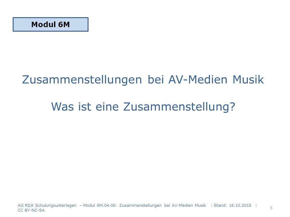 Zusammenstellungen bei AV-Medien Musik Was ist eine Zusammenstellung? Modul 6M 5 AG RDA Schulungsunterlagen – Modul 6M.04.06: Zusammenstellungen bei A