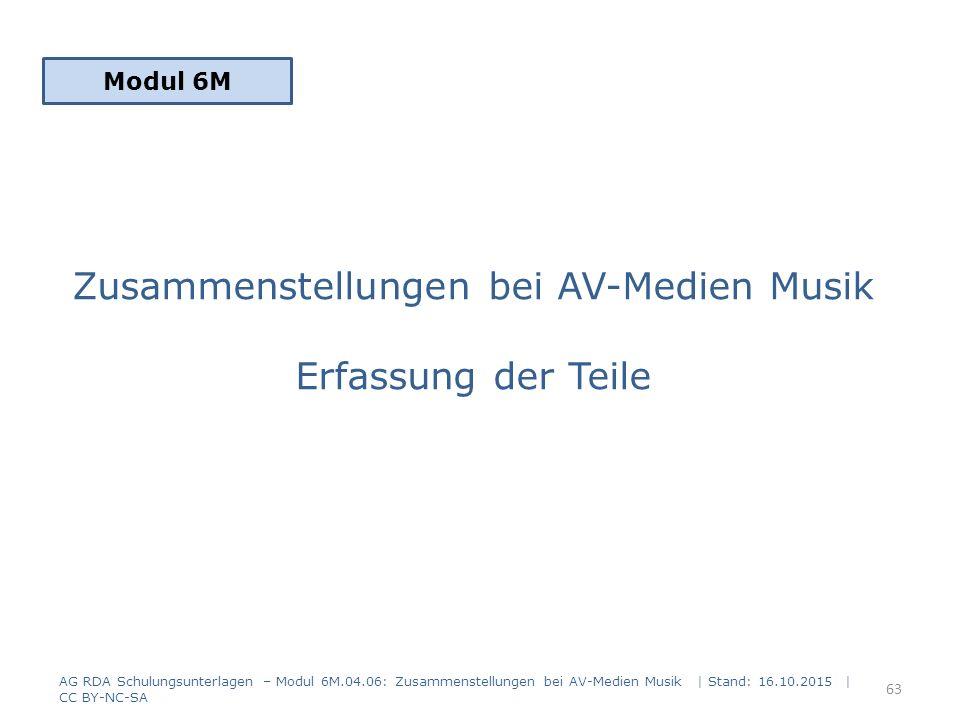 Zusammenstellungen bei AV-Medien Musik Erfassung der Teile Modul 6M 63 AG RDA Schulungsunterlagen – Modul 6M.04.06: Zusammenstellungen bei AV-Medien M