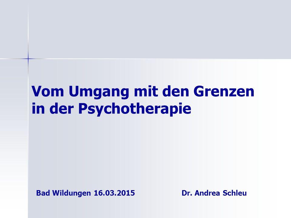 Bad Wildungen 16.03.2015Dr. Andrea Schleu Vom Umgang mit den Grenzen in der Psychotherapie