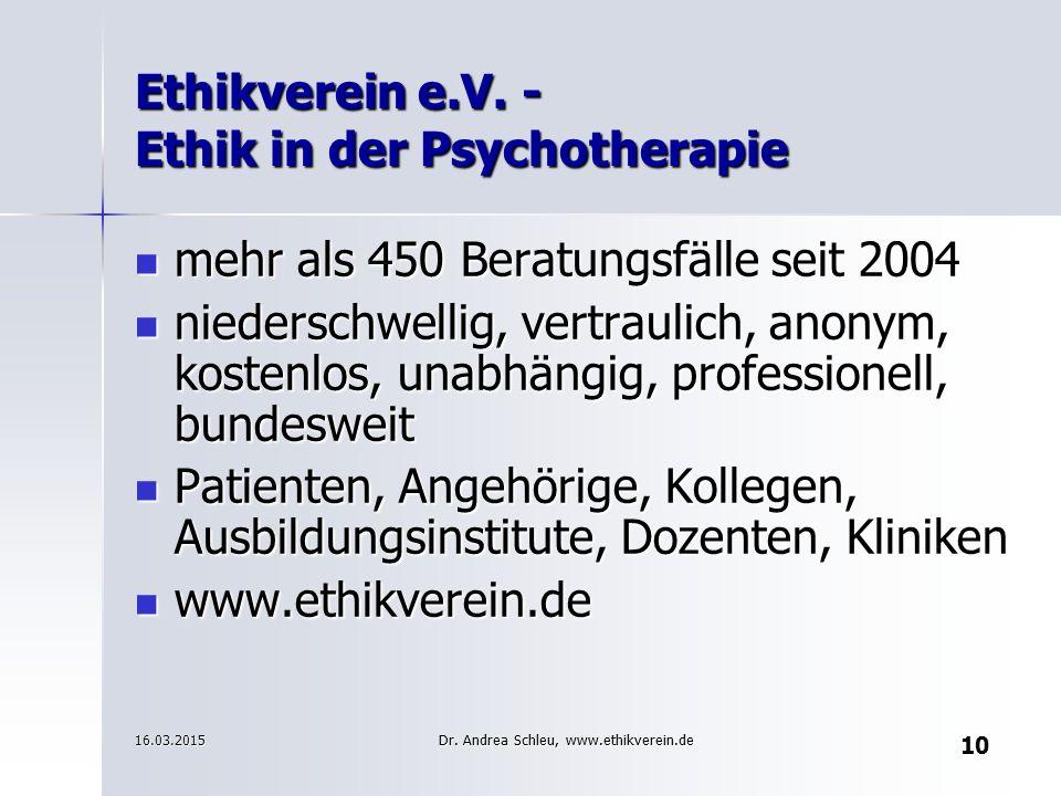 10 Ethikverein e.V. - Ethik in der Psychotherapie mehr als 450 Beratungsfälle seit 2004 mehr als 450 Beratungsfälle seit 2004 niederschwellig, vertrau