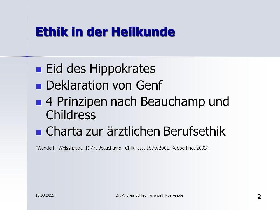 Ethik in der Heilkunde Eid des Hippokrates Eid des Hippokrates Deklaration von Genf Deklaration von Genf 4 Prinzipen nach Beauchamp und Childress 4 Pr