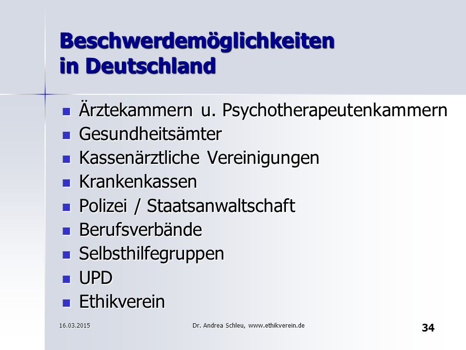 34 Beschwerdemöglichkeiten in Deutschland Ärztekammern u. Psychotherapeutenkammern Ärztekammern u. Psychotherapeutenkammern Gesundheitsämter Gesundhei