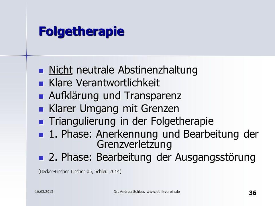 36 Folgetherapie Nicht neutrale Abstinenzhaltung Nicht neutrale Abstinenzhaltung Klare Verantwortlichkeit Klare Verantwortlichkeit Aufklärung und Tran