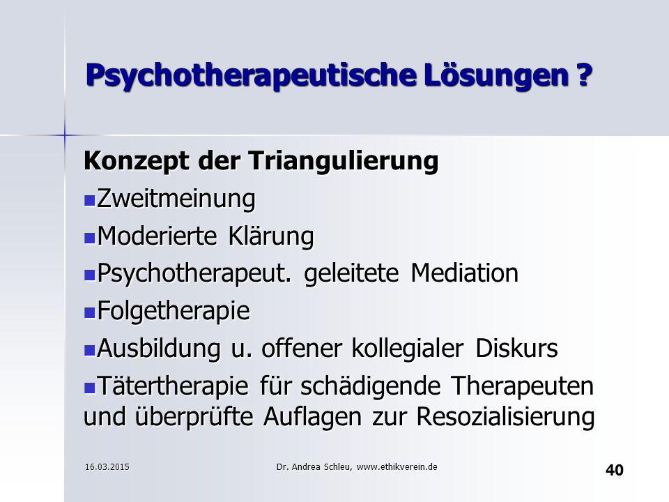 40 Psychotherapeutische Lösungen ? Konzept der Triangulierung Zweitmeinung Zweitmeinung Moderierte Klärung Moderierte Klärung Psychotherapeut. geleite