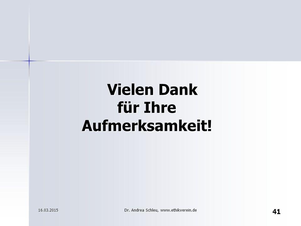 41 Vielen Dank für Ihre Aufmerksamkeit! 16.03.2015 Dr. Andrea Schleu, www.ethikverein.de