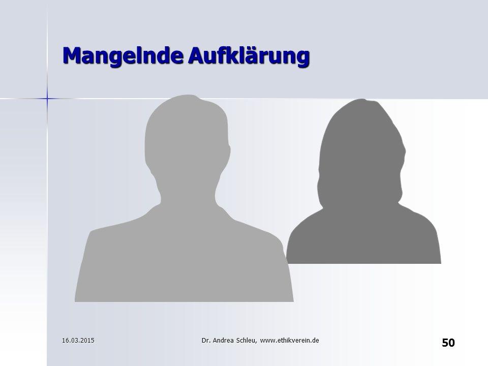 Mangelnde Aufklärung 16.03.2015 50 Dr. Andrea Schleu, www.ethikverein.de