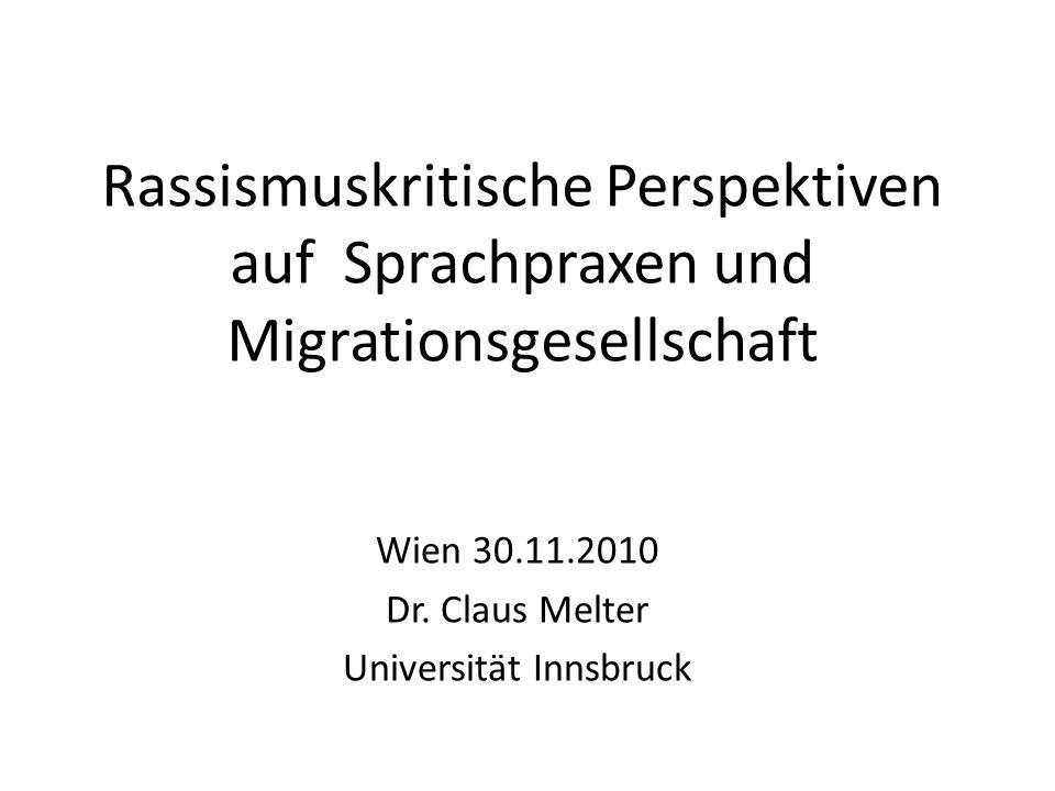 Rassismuskritische Perspektiven auf Sprachpraxen und Migrationsgesellschaft Wien 30.11.2010 Dr.