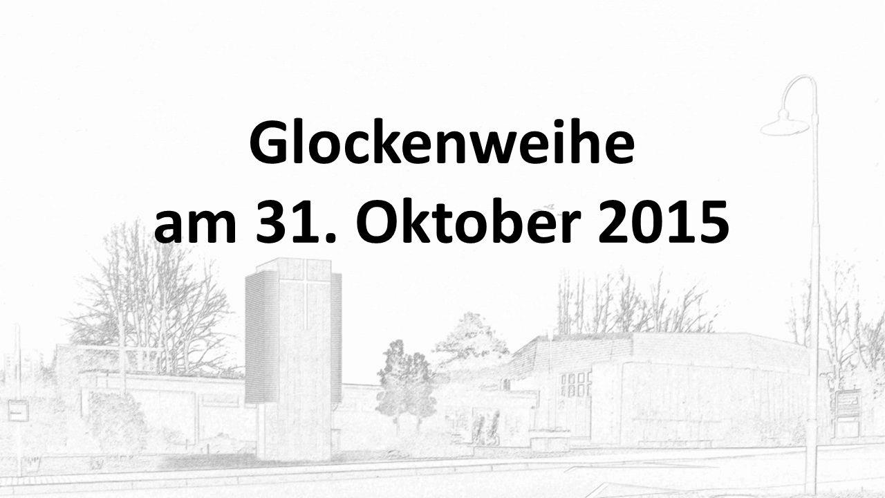 Glockenweihe am 31. Oktober 2015
