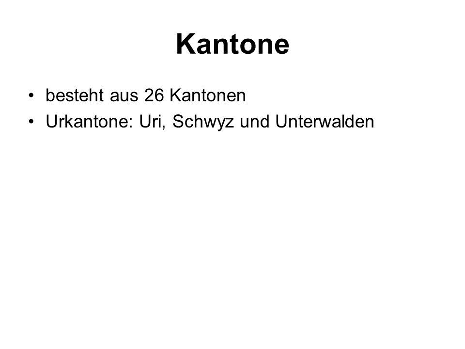 Kantone besteht aus 26 Kantonen Urkantone: Uri, Schwyz und Unterwalden