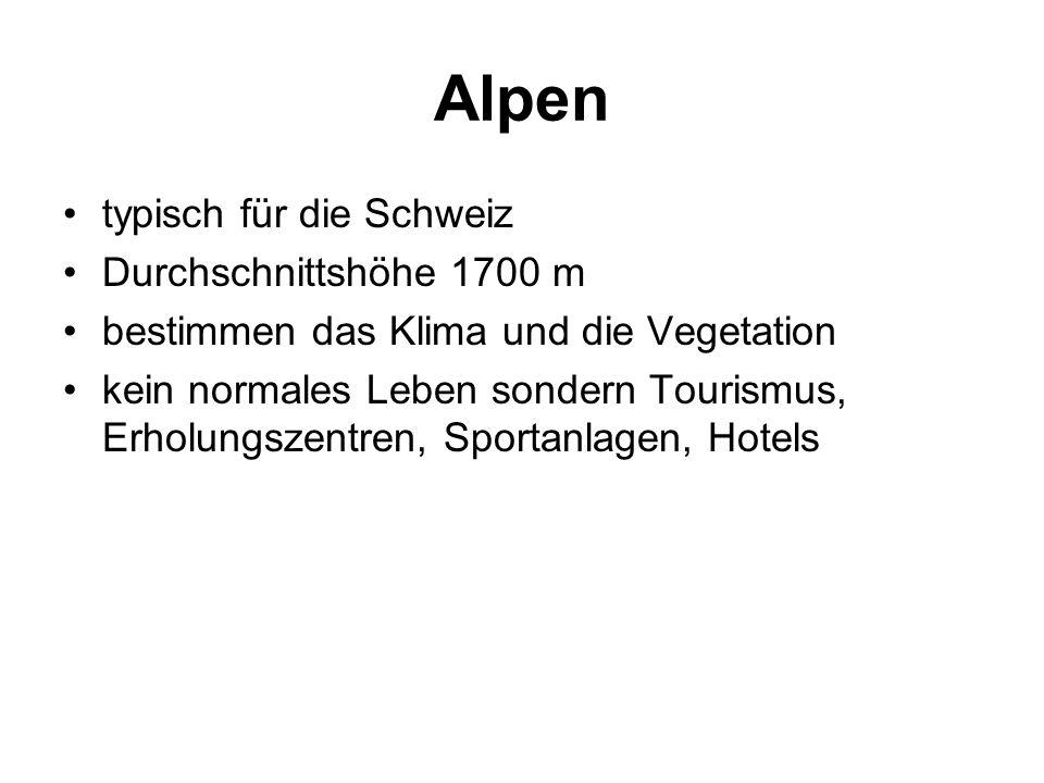 Alpen typisch für die Schweiz Durchschnittshöhe 1700 m bestimmen das Klima und die Vegetation kein normales Leben sondern Tourismus, Erholungszentren,
