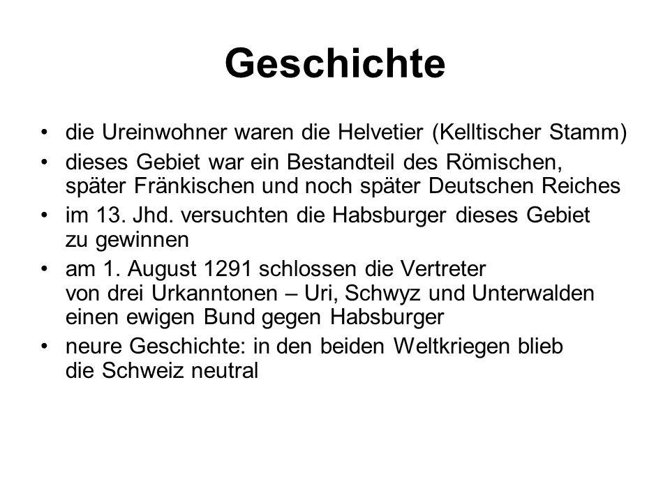 Geschichte die Ureinwohner waren die Helvetier (Kelltischer Stamm) dieses Gebiet war ein Bestandteil des Römischen, später Fränkischen und noch später Deutschen Reiches im 13.