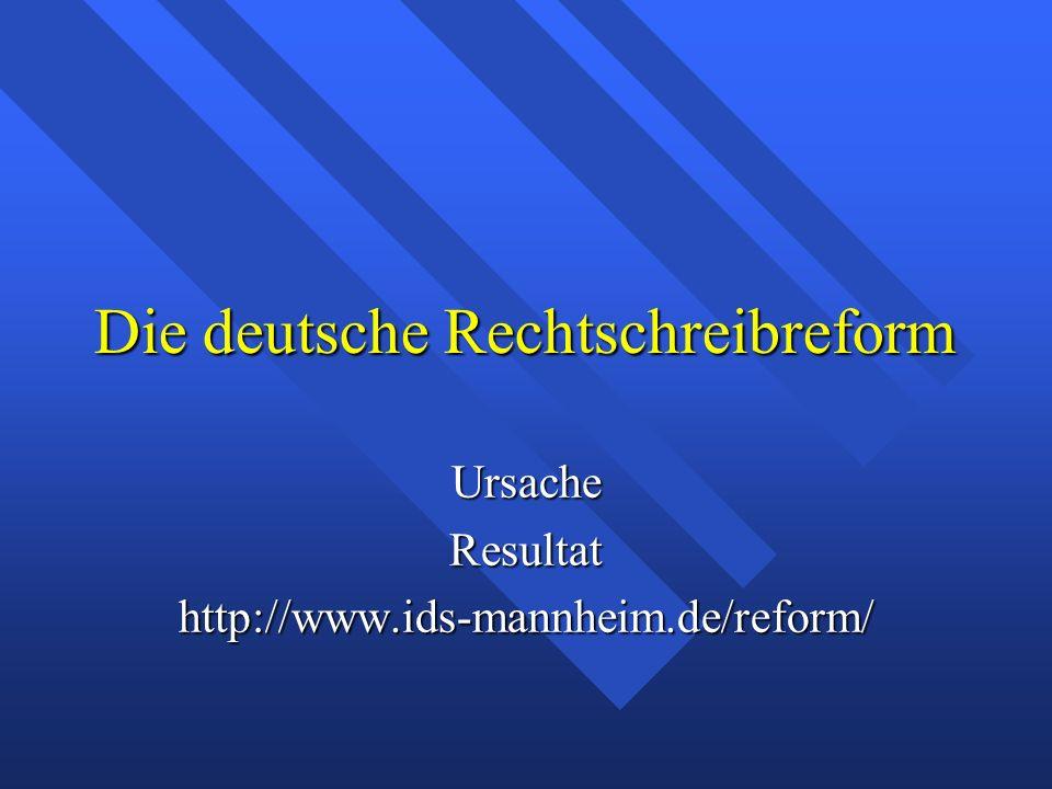 Die deutsche Rechtschreibreform UrsacheResultathttp://www.ids-mannheim.de/reform/