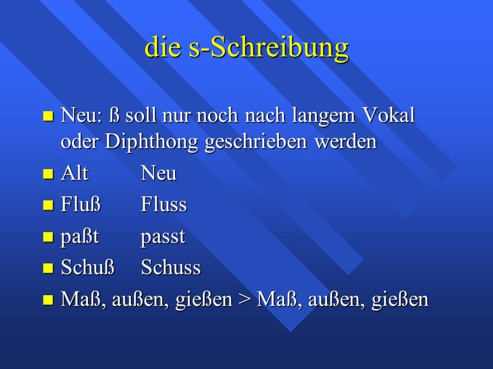die s-Schreibung Neu: ß soll nur noch nach langem Vokal oder Diphthong geschrieben werden Neu: ß soll nur noch nach langem Vokal oder Diphthong geschr