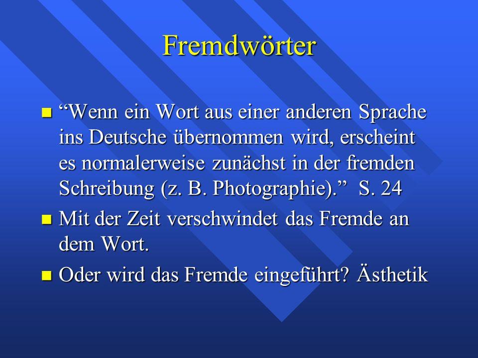 """Fremdwörter """"Wenn ein Wort aus einer anderen Sprache ins Deutsche übernommen wird, erscheint es normalerweise zunächst in der fremden Schreibung (z. B"""