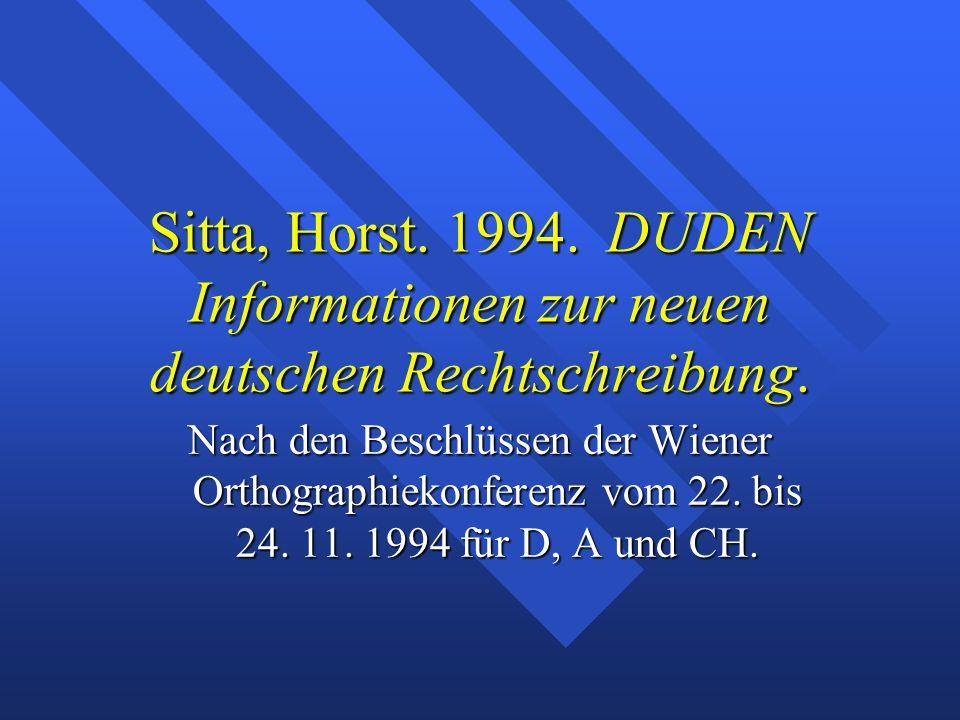 Sitta, Horst. 1994. DUDEN Informationen zur neuen deutschen Rechtschreibung. Nach den Beschlüssen der Wiener Orthographiekonferenz vom 22. bis 24. 11.