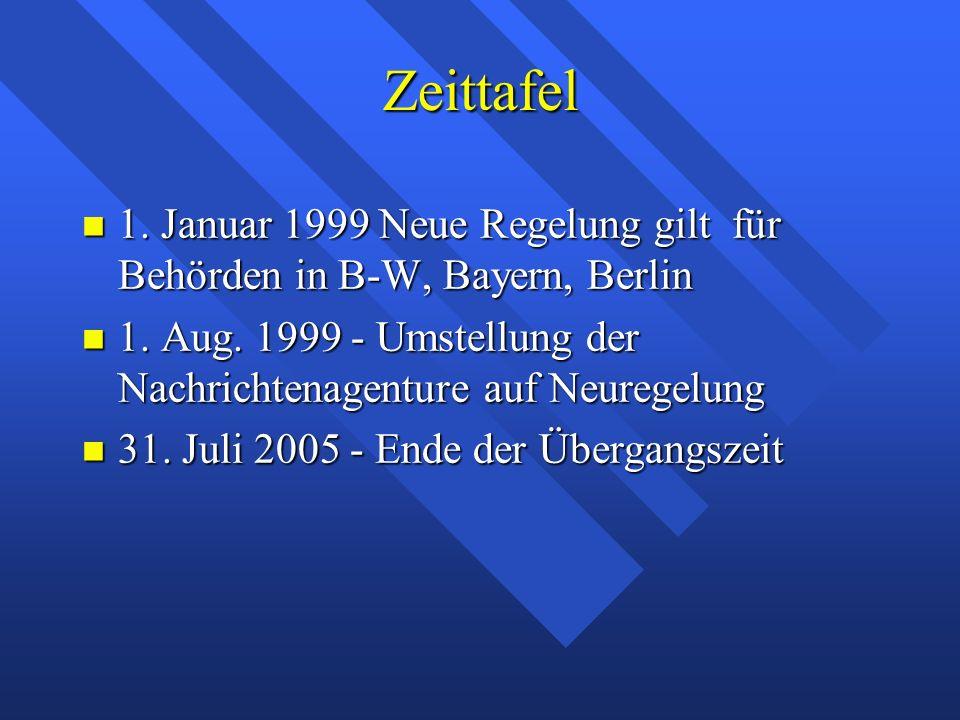 Zeittafel 1. Januar 1999 Neue Regelung gilt für Behörden in B-W, Bayern, Berlin 1. Januar 1999 Neue Regelung gilt für Behörden in B-W, Bayern, Berlin
