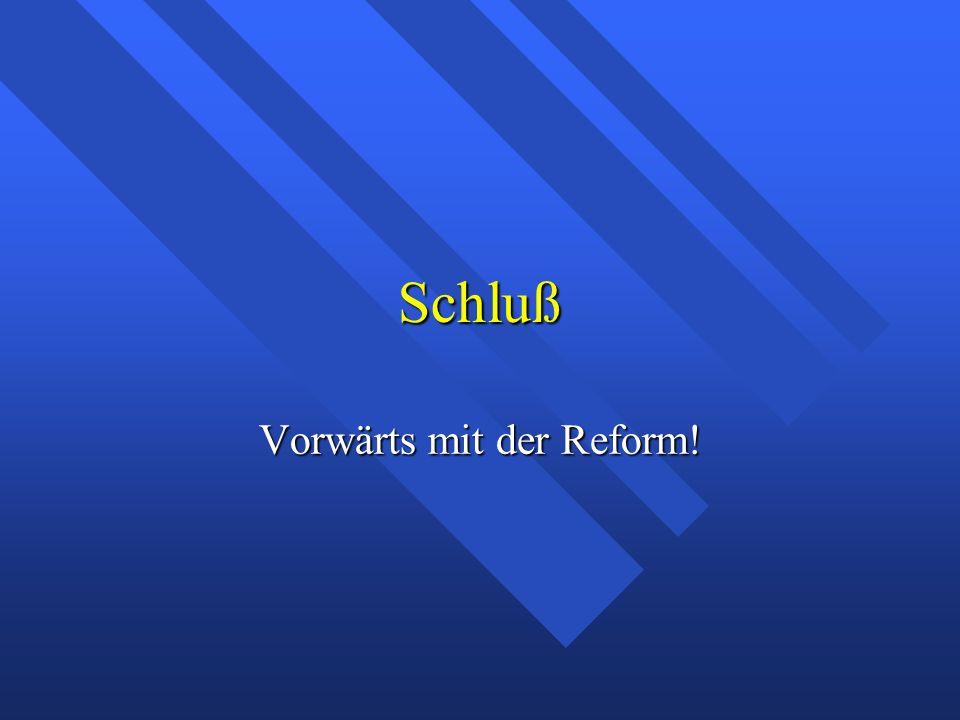 Schluß Vorwärts mit der Reform!